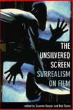 The Unsilvered Screen : Surrealism on Film, Harper, Rob and Graeme, Stone, 1904764878