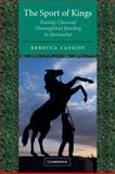 The Sport of Kings : Kinship, Class and Thoroughbred Breeding in Newmarket, Cassidy, Rebecca Louise, 052100487X