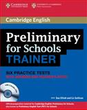 Preliminary for Schools Trainer Six Practice Tests with Answers, Teacher's Notes and Audio CDs (3), Sue Elliott and Liz Gallivan, 0521174872