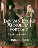 Jan Van Eyck's Arnolfini Portrait : Stories of an Icon, Seidel, Linda, 0521484871