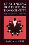 Challenging Boardroom Homogeneity : Corporate Law, Governance, and Diversity, Dhir, Aaron, 1107014875