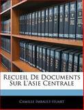 Recueil de Documents Sur L'Asie Centrale, Camille Imbault-Huart, 1141674874