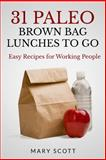 31 Paleo Brown Bag Lunches to Go, Mary Scott, 1496024877