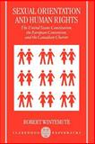 Sexual Orientation and Human Rights : The United States Constitution, the European Convention, and the Canadian Charter, Wintemute, Robert, 0198264887