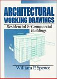 Architectural Working Drawings : Residential and Commercial Buildings, Spence, William Perkins and Spence, William P., 0471574880