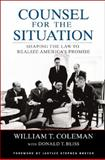 Counsel for the Situation : Shaping the Law to Realize America's Promise, Coleman, William T., 0815704887