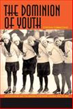 The Dominion of Youth : Adolescence and the Making of a Modern Canada, 1920 to 1950, Comacchio, Cynthia, 0889204888