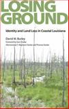 Losing Ground : Identity and Land Loss in Coastal Louisiana, Burley, David M., 1604734884
