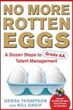 No More Rotten Eggs : A Dozen Steps to Grade - A Talent Management, Thompson, Debra and Greif, Bill, 0071664882