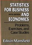 Statistics for Business and Economics : Problems, Exercises, and Case Studies, Mansfield, Edwin, 0393964884