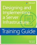 Designing and Implementing a Server Infrastructure, Ferrill, Paul and Ferrill, Tim, 0735674884