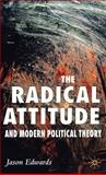The Radical Attitude and Modern Political Theory, Edwards, Jason, 1403994889