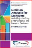 Decision Analysis for Managers : A Guide for Making Better Personal and Business Decisions, Charlesworth, David, 1606494880