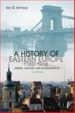 A History of Eastern Europe 1740-1918 : Empires, Nations and Modernisation, Armour, Ian D., 1849664889