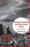 Detective Fiction and the Ghost Story : The Haunted Text, Cook, Michael, 1137294884