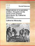 Observations on a Pamphlet, Entitled, Thoughts on the Cause of the Present Discontents by Catharine Macaulay, Catharine Macaulay, 117062488X