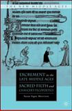 Excrement in the Late Middle Ages : Sacred Filth and Chaucer's Fecopoetics, Morrison, Susan Signe, 1403984883