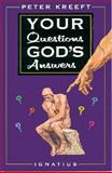 Your Questions, God's Answers, Peter Kreeft, 089870488X