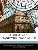 Shakespeare's Handwriting, Edward Maunde Thompson and Thomas More, 1141074885