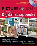 Picture Yourself Creating Digital Scrapbooks : Step-by-Step Instruction for Preserving Memories Using Your Computer, Davis, Lori J. and Beacham, Sally, 1598634887
