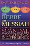 The Rebbe, the Messiah and the Scandal of Orthodox Indifference 9781874774884