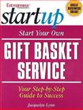Start Your Own Gift Basket Service : Your Step-by-Step Guide to Success, Lynn, Jacquelyn and Entrepreneur Press Staff, 1891984888