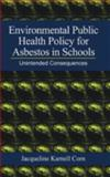 Environmental Public Health Policy for Asbestos on Schools : Unintended Consequences, Corn, Jacqueline K., 156670488X