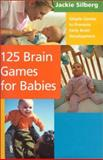 125 Brain Games for Babies, Silberg, 1567314880
