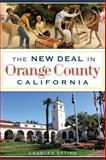 The New Deal in Orange County, California, Charles Epting, 1626194882