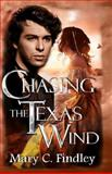 Chasing the Texas Wind, Mary C. Findley, 061584488X