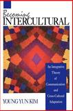 Becoming Intercultural Vol. 8 : An Integrative Theory of Communication and Cross-Cultural Adaptation, Kim, Young Yun, 0803944888