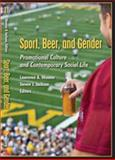 Sport, Beer, and Gender : Promotional Culture and Contemporary Social Life, Wenner, Lawrence A. and Jackson, Steven J., 1433104881