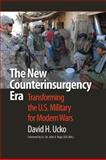The New Counterinsurgency Era : Transforming the U. S. Military for Modern Wars, Ucko, David H., 158901488X