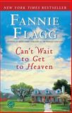 Can't Wait to Get to Heaven, Fannie Flagg, 0345494881