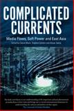 Complicated Currents : Media Flows, Soft Power and East Asia, , 0980464889