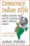 Democracy Indian Style : Subhas Chandra Bose and the Creation of India's Political Culture, Pelinka, Anton, 1412854881