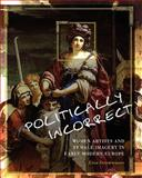 Politically Incorrect : Women Artists and Female Imagery in Early Modern Europe, Gina Strumwasser, 1609274881