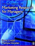 Marketing Research for Managers : Published in Association with the Chartered Institute of Marketing, Crouch, Sunny and Housden, Matthew, 0750604883