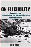 On Flexibility : Recovery from Technological and Doctrinal Surprise on the Battlefield, Finkel, Meir and Tlamim, Moshe, 0804774889