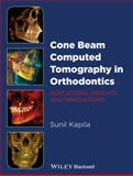Cone Beam Computed Tomography in Orthodontics : Indications, Insights, and Innovations, Kapila, Sunil, 111867488X