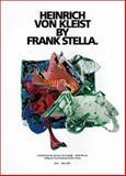 Heinrich Von Kleist by Frank Stella, Franz-Joachim Verspohl, Martin Warnke, Wolfram Hogrebe, Robert K. Wallace, 3883754889