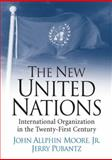 The New United Nations : International Organization in the Twenty-First Century, Pubantz, Jerry and Moore, John Allphin, Jr., 0131844881