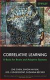 Correlative Learning : A Basis for Brain and Adaptive Systems, Chen, Zhe and Becker, Suzanna, 0470044888