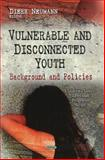 Vulnerable and Disconnected Youth : Background and Policies, Neumann, Dierk, 1607414880