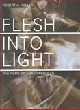 Flesh into Light : The Films of Amy Greenfield, Haller, Robert A., 1841504882