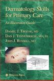 Dermatology Skills for Primary Care : An Illustrated Guide, Trozak, Daniel J. and Tennenhouse, Dan J., 1588294897