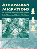 Athapaskan Migrations : The Archaeology of Eagle Lake, British Columbia, Magne, Martin P. R. and Matson, R. G., 0816524890