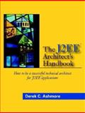 The J2EE Architect's Handbook : How to Be a Successful Technical Architect for J2EE Applications, Ashmore, Derek C., 0972954899