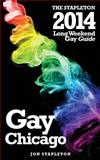 Chicago: the Stapleton 2014 Long Weekend Gay Guide, Jon Stapleton, 1495434893