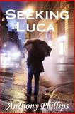 Seeking Luca, Anthony Phillips, 149925489X